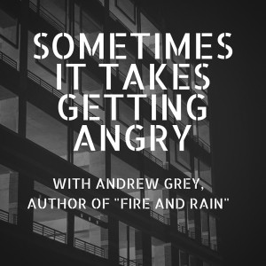 SOMETIMES IT TAKES GETTING ANGRY