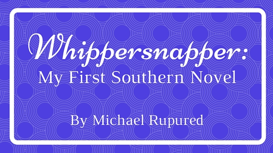 Whippersnapper- My First Southern Novel