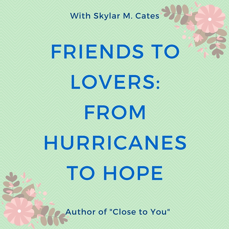 Friends to Lovers- From Hurricanes to Hope
