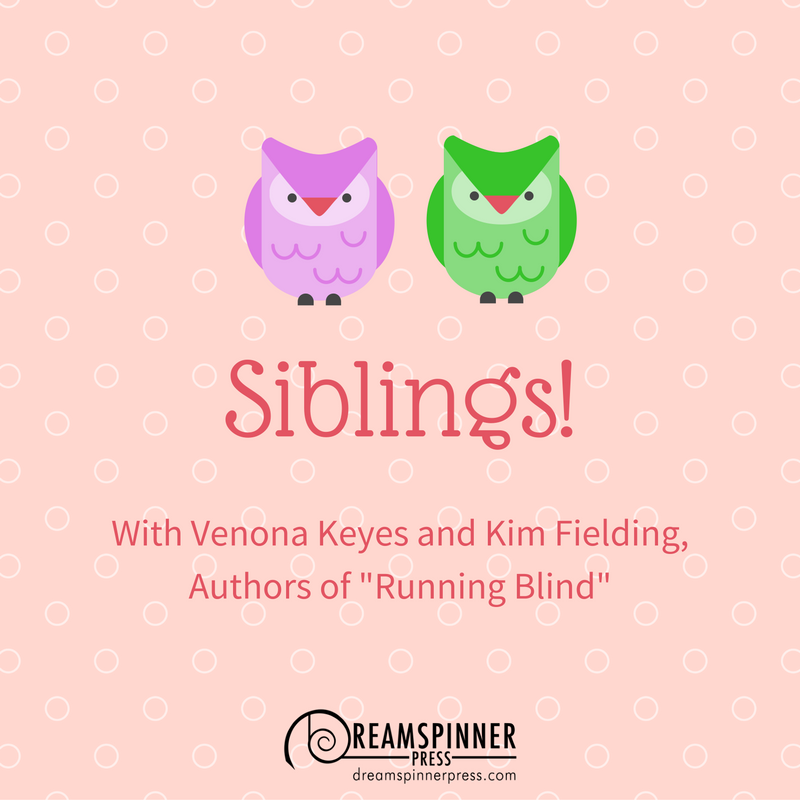 Siblings! with Venona Keyes and Kim Fielding