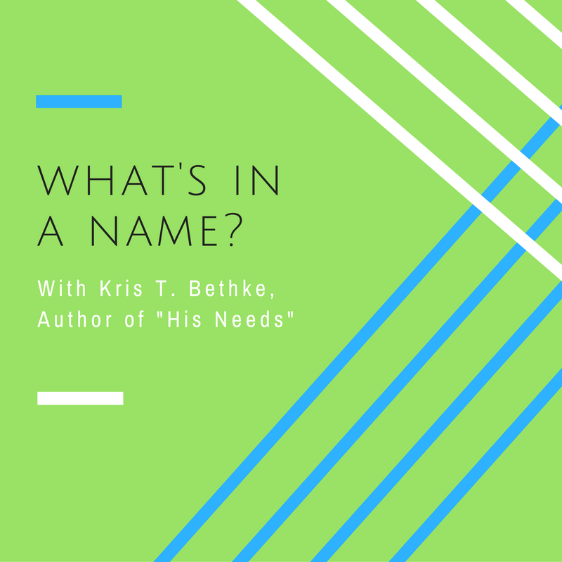 His Needs: What's in a Name? with Kris T. Bethke