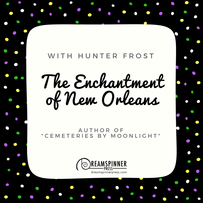 The Enchantment of New Orleans with Hunter Frost