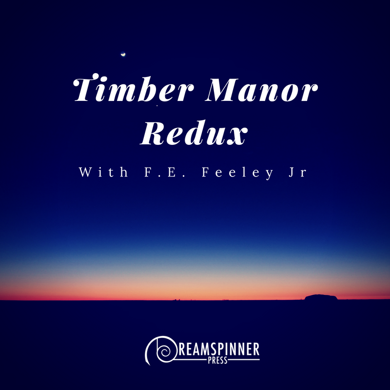 Timber Manor Redux with F.E. Feeley Jr