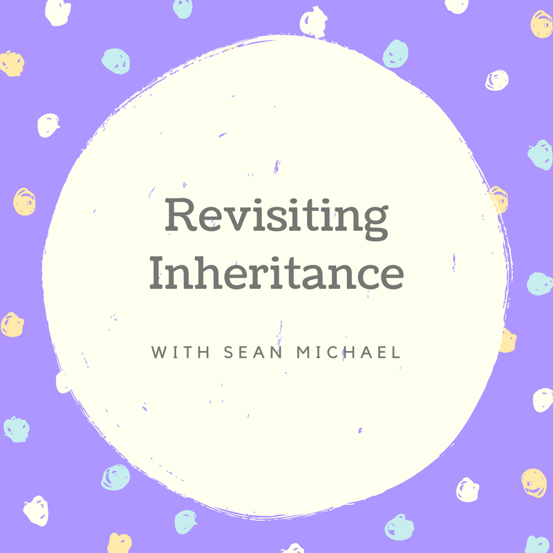 Revisiting Inheritance with Sean Michael