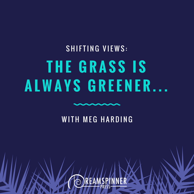 The grass isalways greener... with Meg Harding