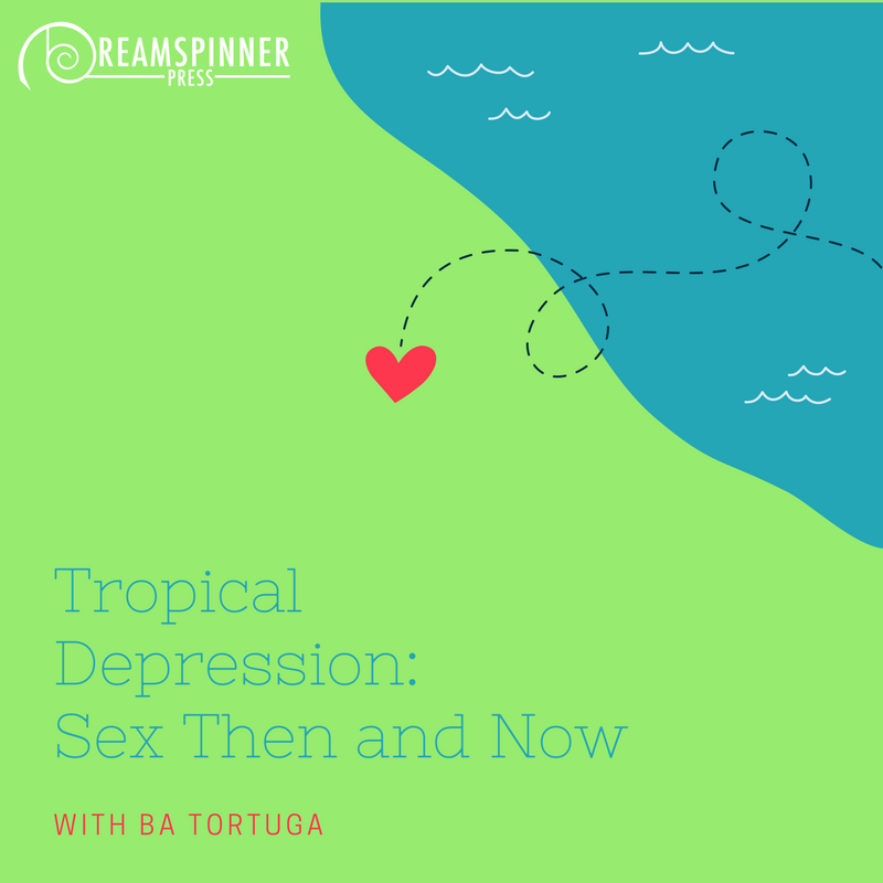 Tropical Depression: Sex Then and Now with BA Tortuga