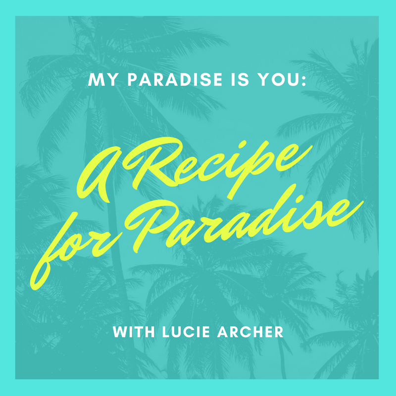 A Recipe for Paradise with Lucie Archer