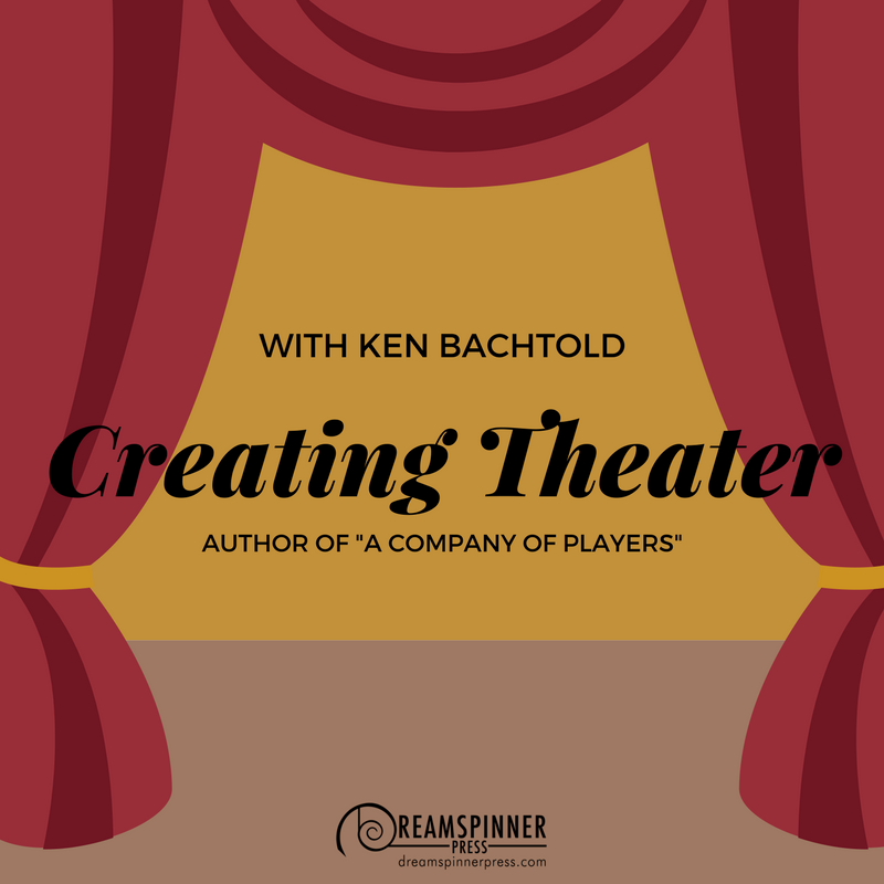 Creating Theater with Ken Bachtold