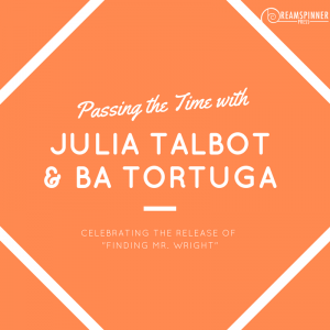 passing the time with julia talbot and ba tortuga
